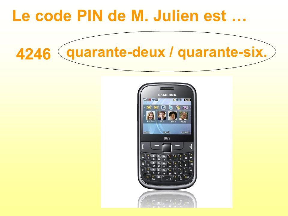 Le code PIN de M. Julien est … 4246