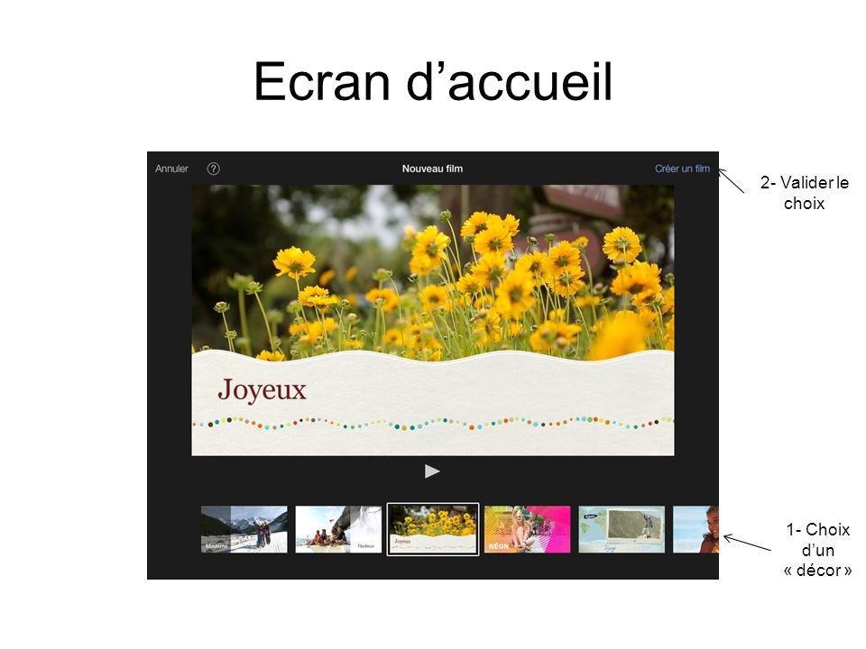 Ecran d'accueil 2- Valider le choix 1- Choix d'un « décor »