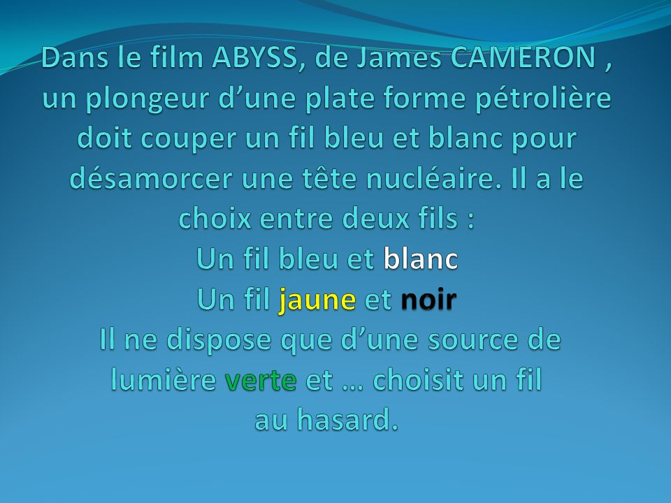 Dans le film ABYSS, de James CAMERON , un plongeur d'une plate forme pétrolière doit couper un fil bleu et blanc pour désamorcer une tête nucléaire.