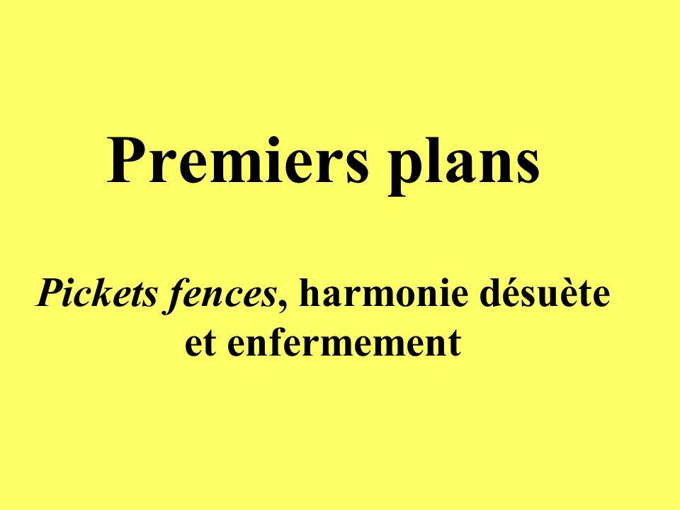 Premiers plans Pickets fences, harmonie désuète et enfermement