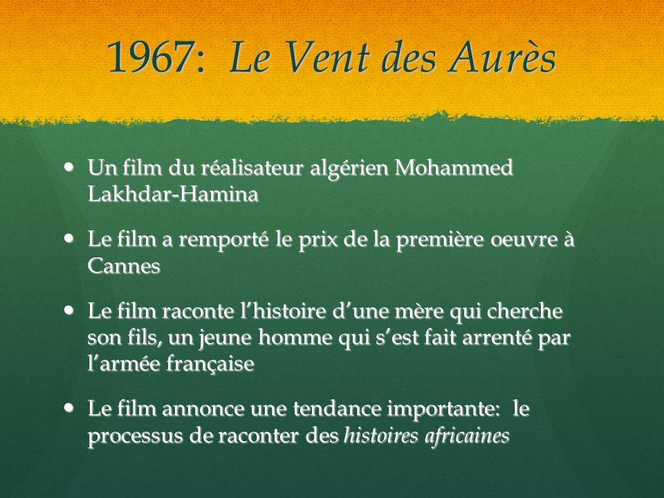 1967: Le Vent des Aurès Un film du réalisateur algérien Mohammed Lakhdar-Hamina. Le film a remporté le prix de la première oeuvre à Cannes.