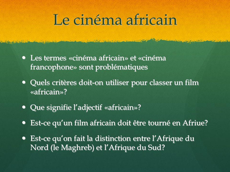 Le cinéma africain Les termes «cinéma africain» et «cinéma francophone» sont problématiques.