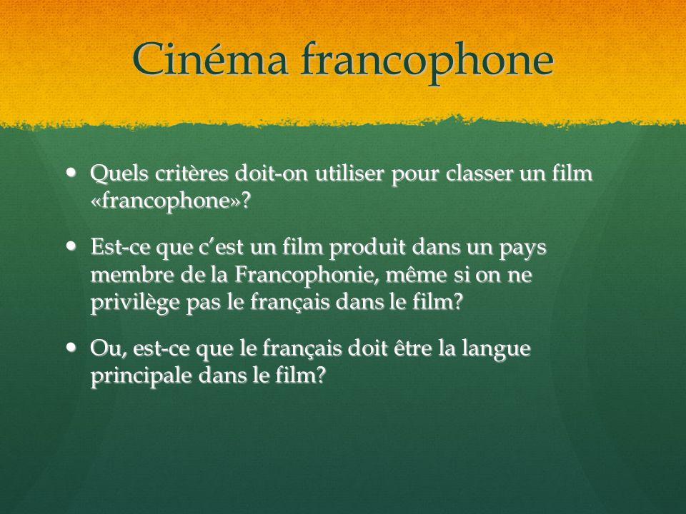 Cinéma francophone Quels critères doit-on utiliser pour classer un film «francophone»