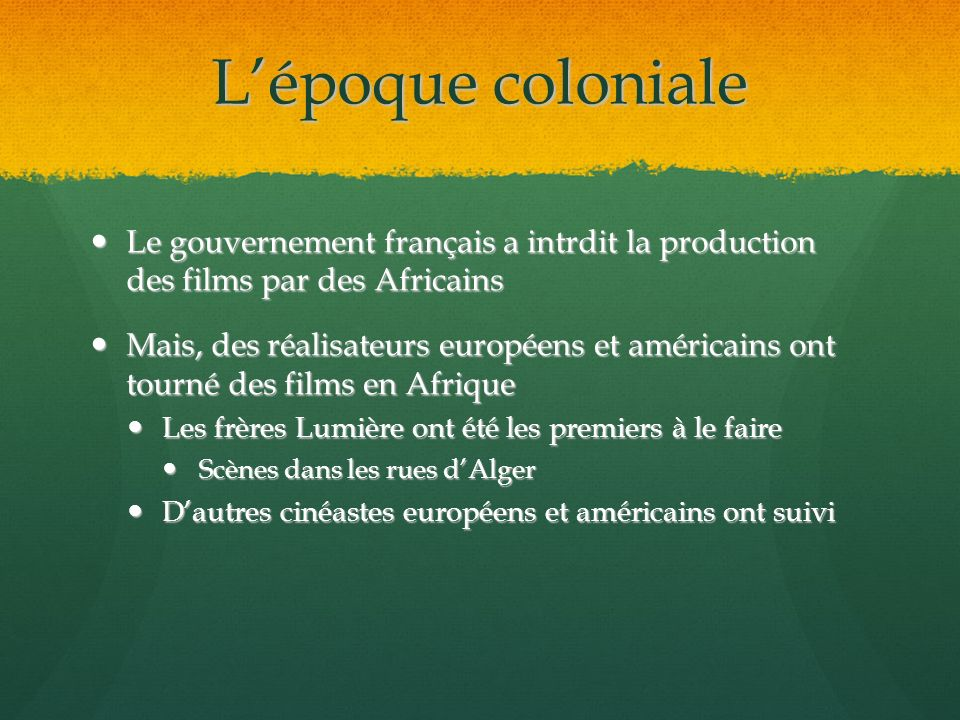 L'époque coloniale Le gouvernement français a intrdit la production des films par des Africains.