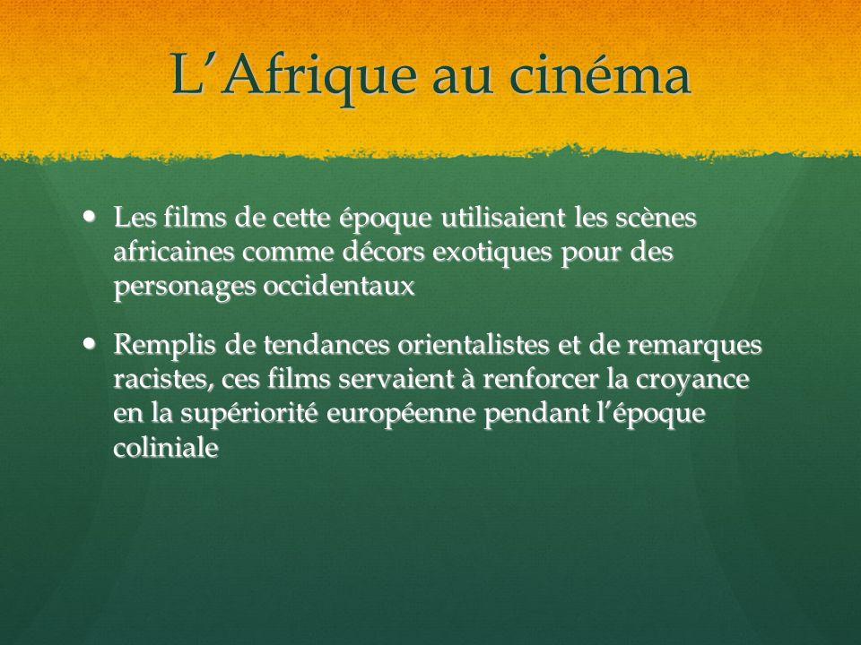 L'Afrique au cinéma Les films de cette époque utilisaient les scènes africaines comme décors exotiques pour des personages occidentaux.