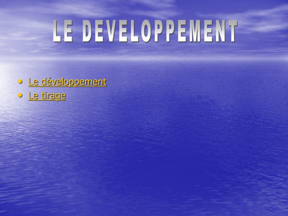 LE DEVELOPPEMENT Le développement Le tirage