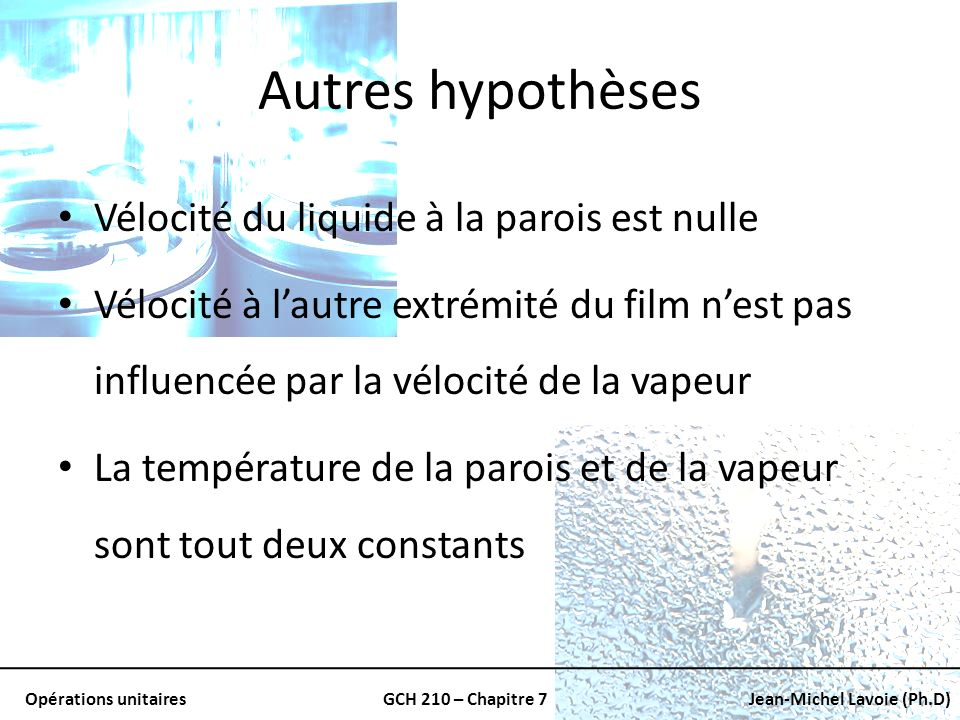 Autres hypothèses Vélocité du liquide à la parois est nulle