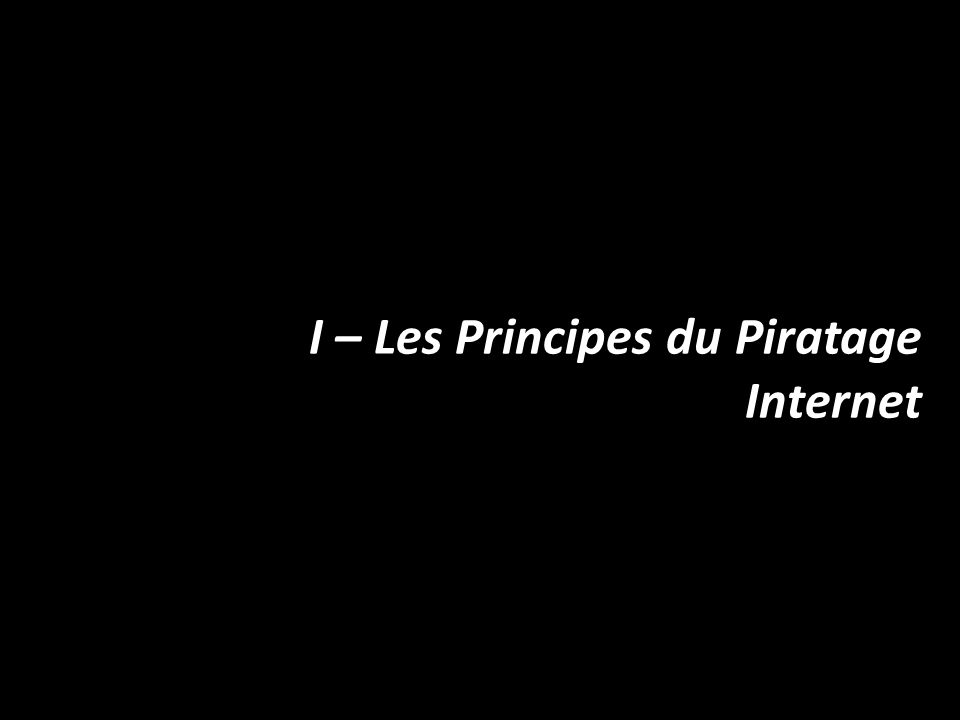 I – Les Principes du Piratage Internet
