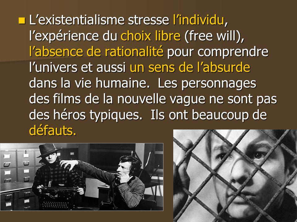 L'existentialisme stresse l'individu, l'expérience du choix libre (free will), l'absence de rationalité pour comprendre l'univers et aussi un sens de l'absurde dans la vie humaine.