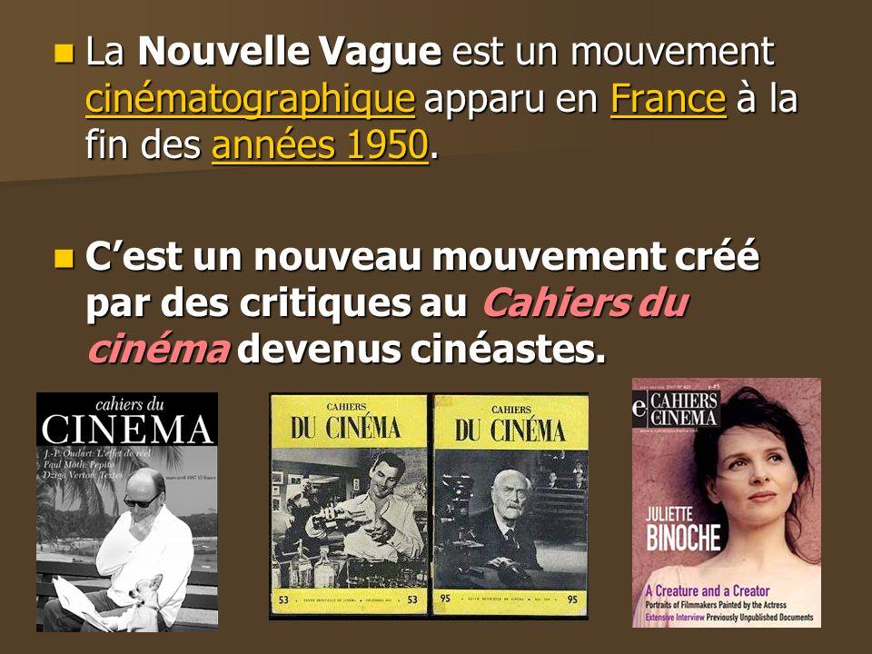 La Nouvelle Vague est un mouvement cinématographique apparu en France à la fin des années 1950.