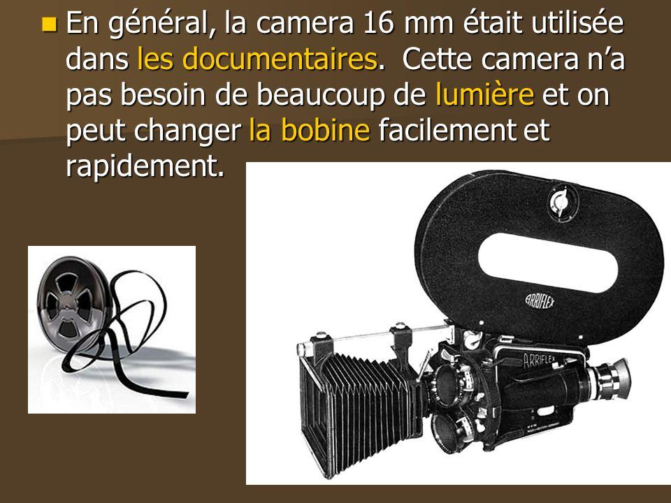 En général, la camera 16 mm était utilisée dans les documentaires