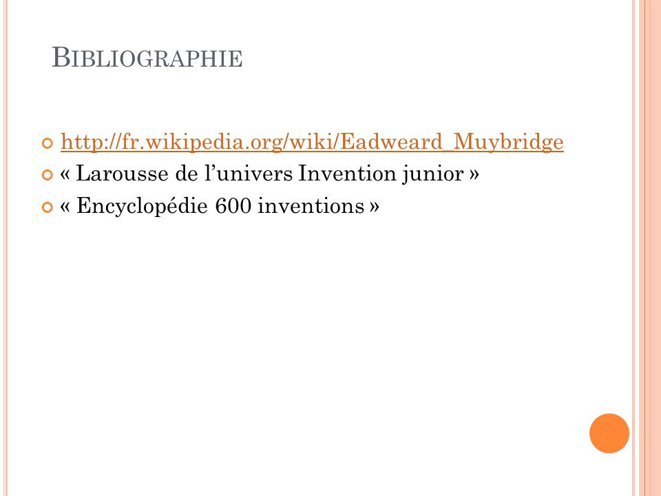 Bibliographie http://fr.wikipedia.org/wiki/Eadweard_Muybridge