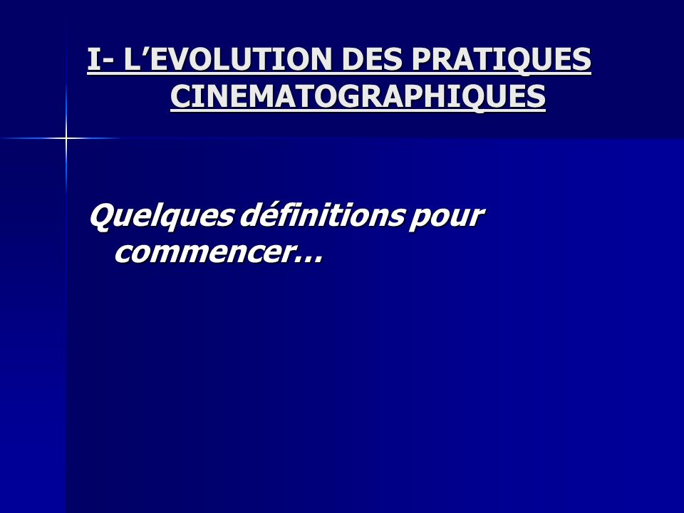 I- L'EVOLUTION DES PRATIQUES CINEMATOGRAPHIQUES