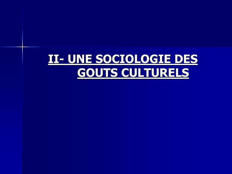 II- UNE SOCIOLOGIE DES GOUTS CULTURELS
