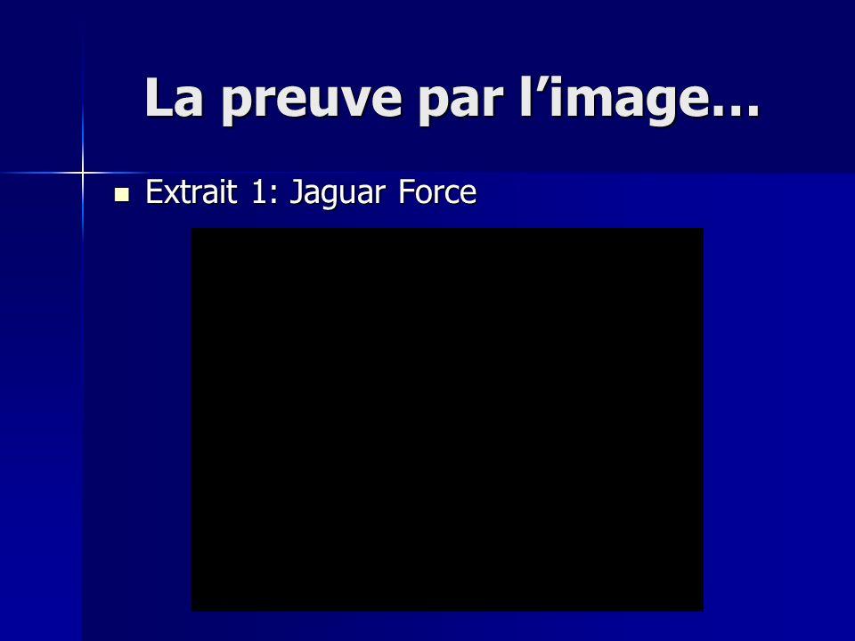 La preuve par l'image… Extrait 1: Jaguar Force