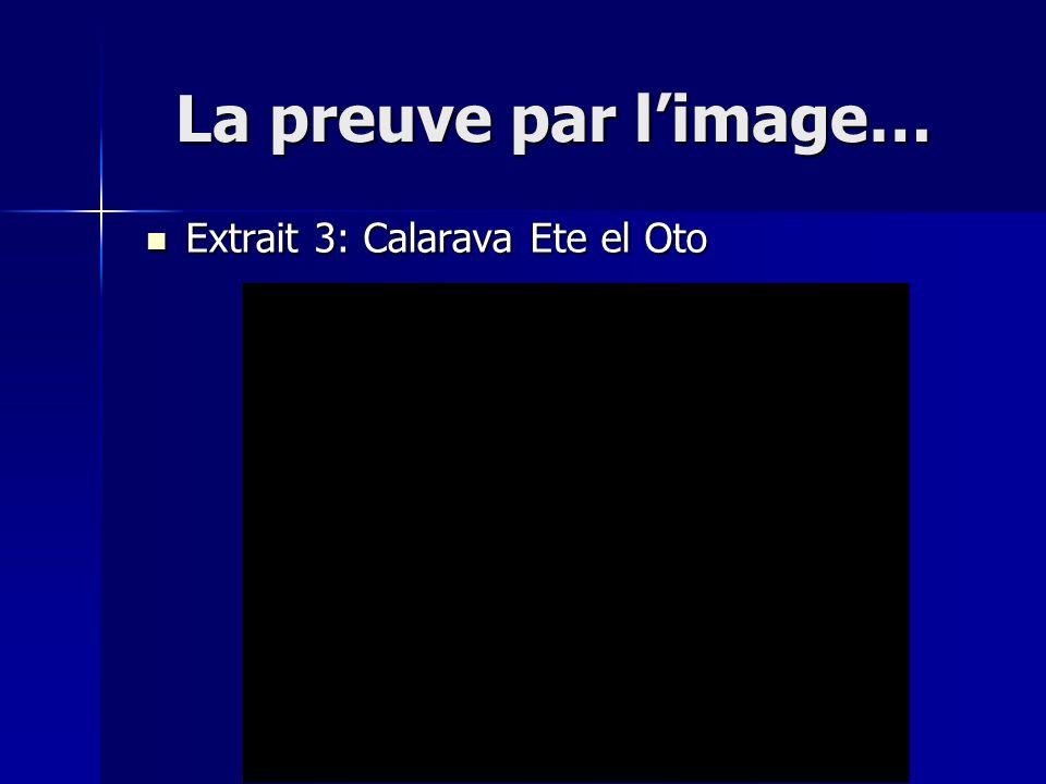 La preuve par l'image… Extrait 3: Calarava Ete el Oto