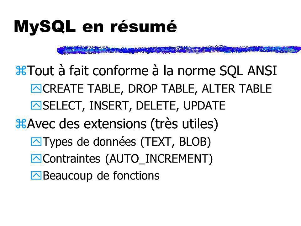 MySQL en résumé Tout à fait conforme à la norme SQL ANSI