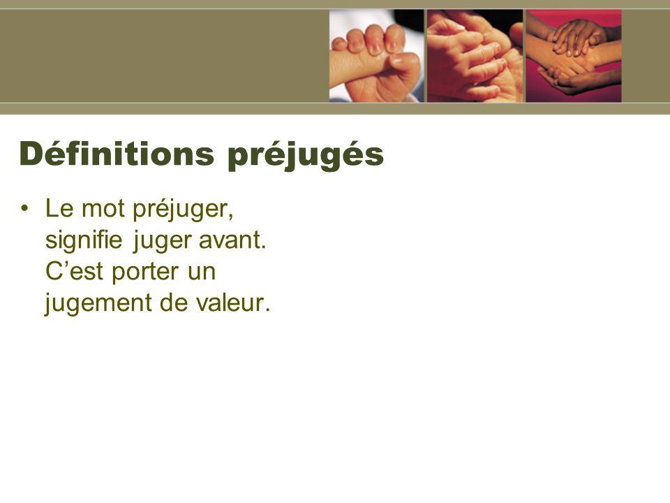 Définitions préjugés Le mot préjuger, signifie juger avant. C'est porter un jugement de valeur.
