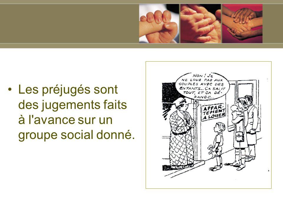 Les préjugés sont des jugements faits à l avance sur un groupe social donné.