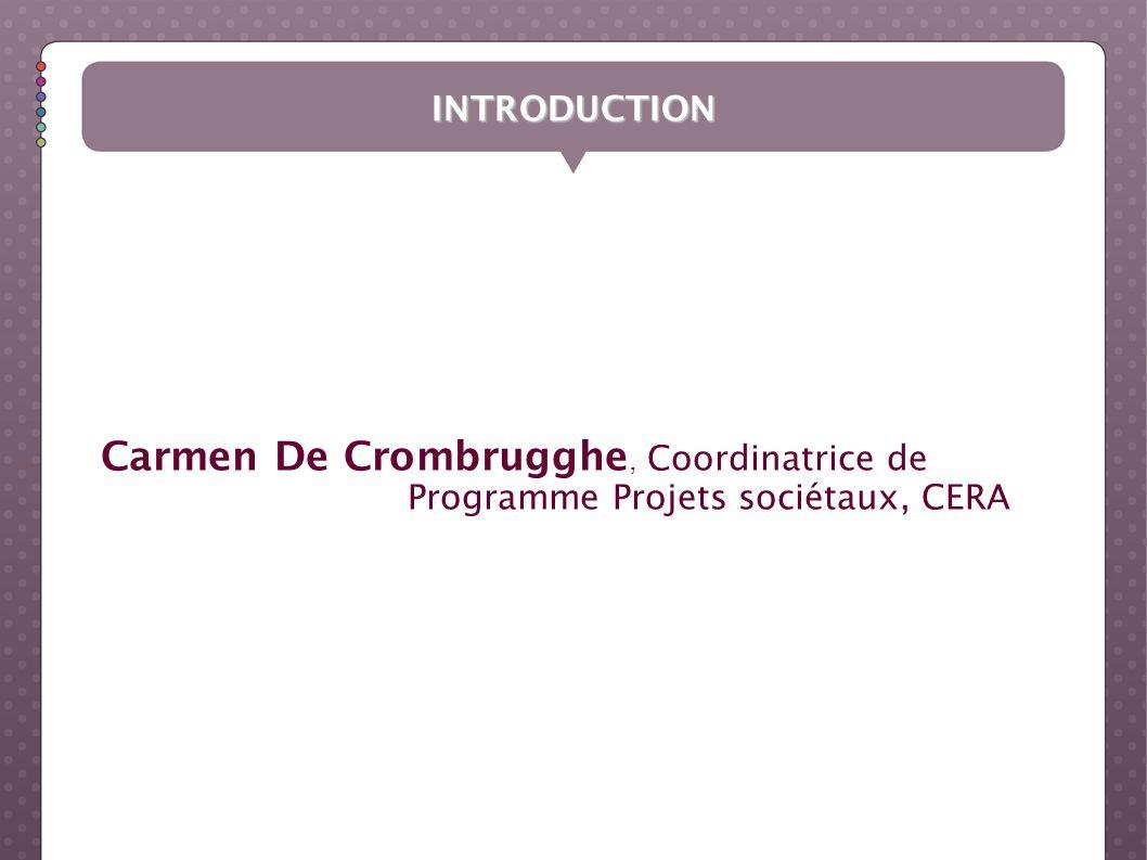 INTRODUCTION Carmen De Crombrugghe, Coordinatrice de Programme Projets sociétaux, CERA