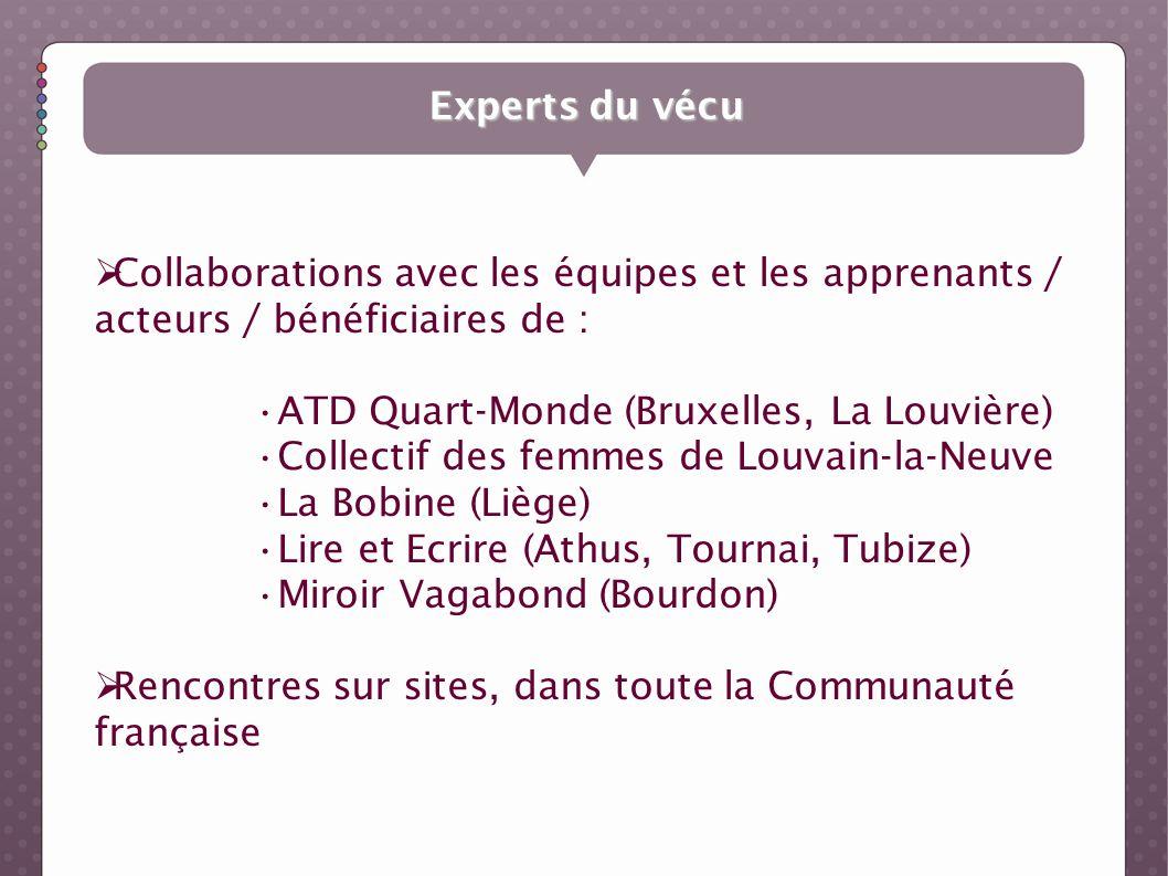 Experts du vécu Collaborations avec les équipes et les apprenants / acteurs / bénéficiaires de : ATD Quart-Monde (Bruxelles, La Louvière)