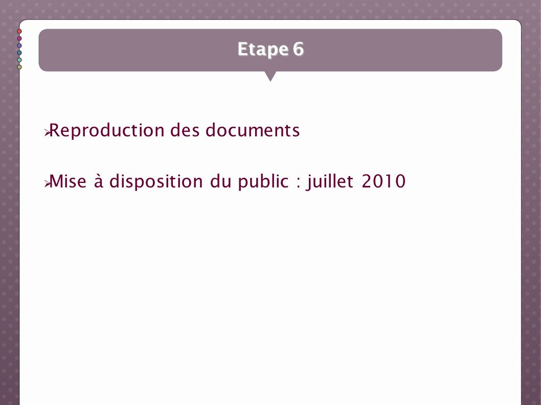 Etape 6 Reproduction des documents Mise à disposition du public : juillet 2010