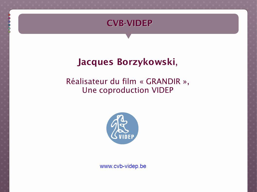Jacques Borzykowski, CVB-VIDEP Réalisateur du film « GRANDIR »,
