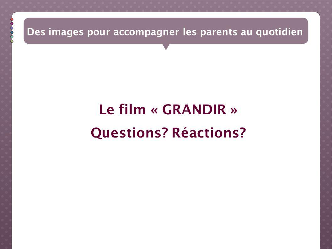 Le film « GRANDIR » Questions Réactions