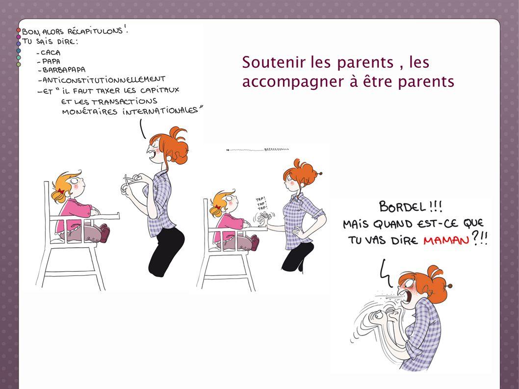 Soutenir les parents , les accompagner à être parents