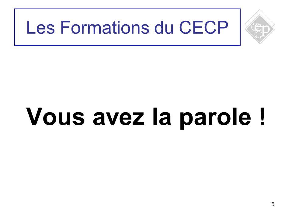 Les Formations du CECP Vous avez la parole ! 5 5