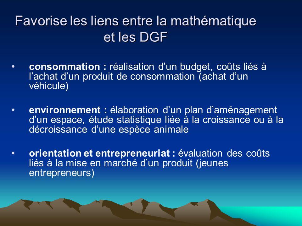 Favorise les liens entre la mathématique et les DGF