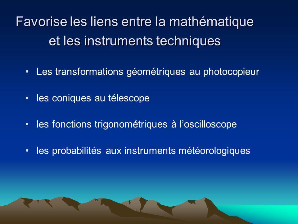 Favorise les liens entre la mathématique et les instruments techniques