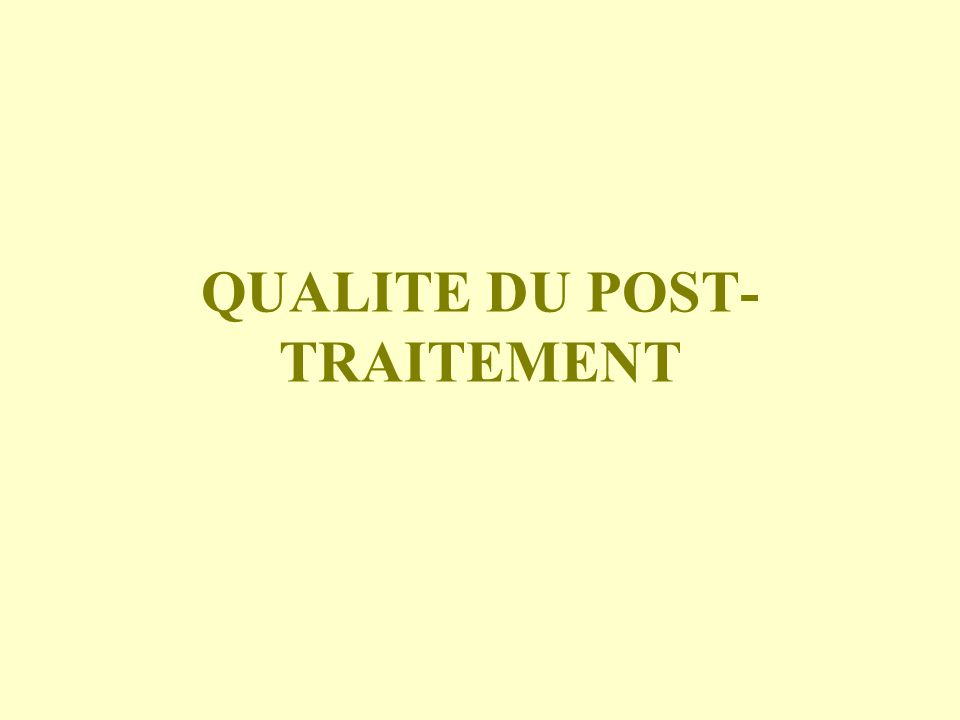 QUALITE DU POST-TRAITEMENT