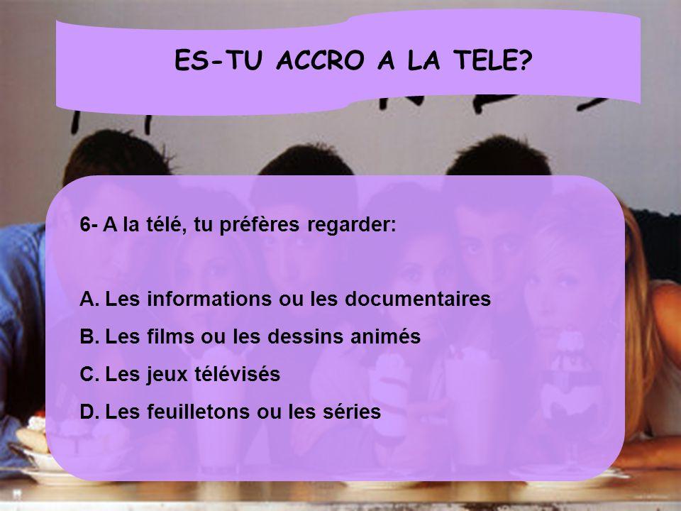ES-TU ACCRO A LA TELE 6- A la télé, tu préfères regarder: