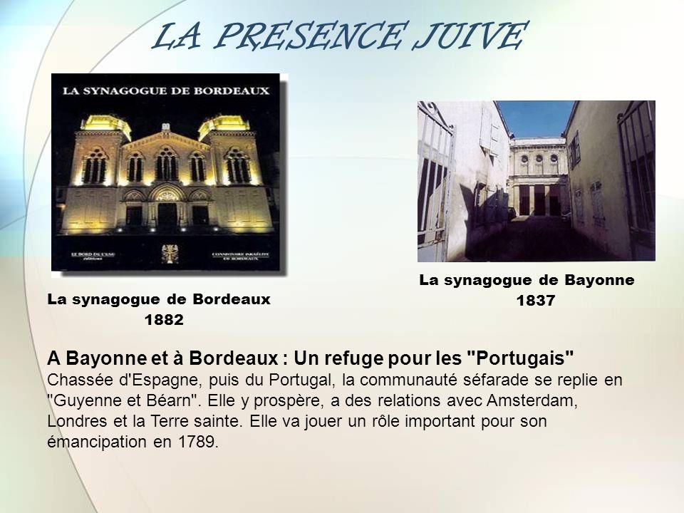 LA PRESENCE JUIVE La synagogue de Bayonne. 1837. La synagogue de Bordeaux. 1882. A Bayonne et à Bordeaux : Un refuge pour les Portugais