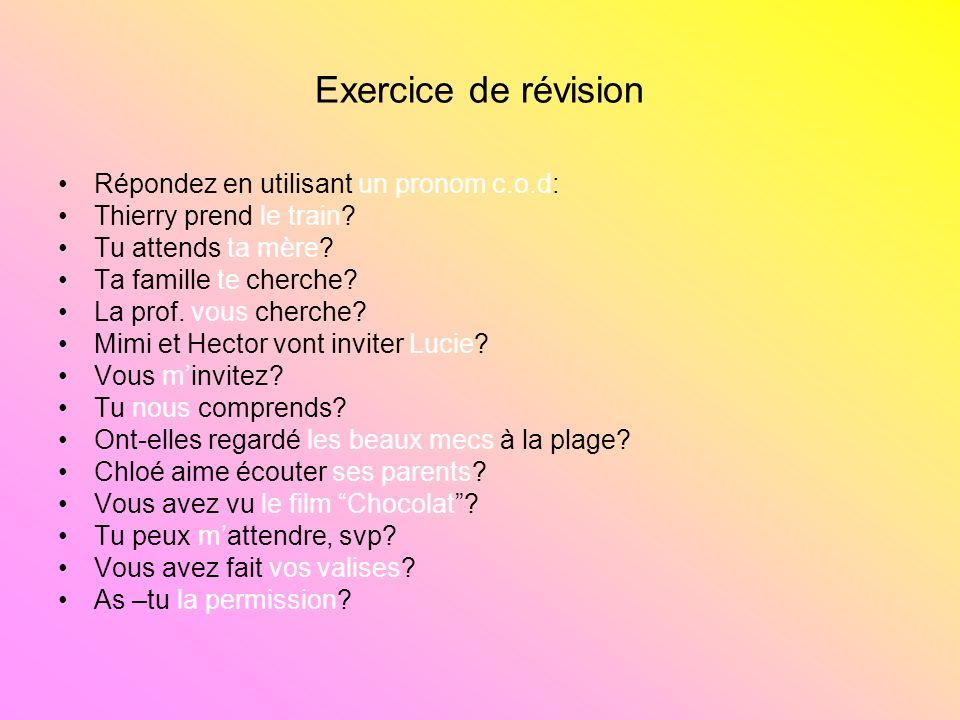 Exercice de révision Répondez en utilisant un pronom c.o.d: