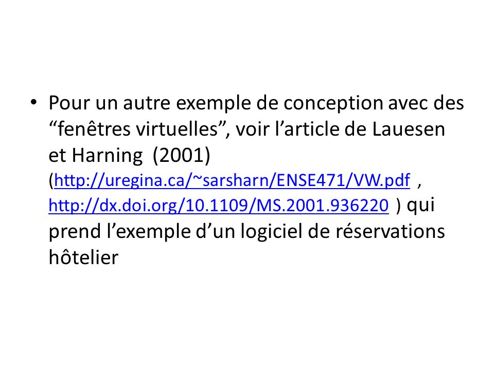 Pour un autre exemple de conception avec des fenêtres virtuelles , voir l'article de Lauesen et Harning (2001) (http://uregina.ca/~sarsharn/ENSE471/VW.pdf , http://dx.doi.org/10.1109/MS.2001.936220 ) qui prend l'exemple d'un logiciel de réservations hôtelier