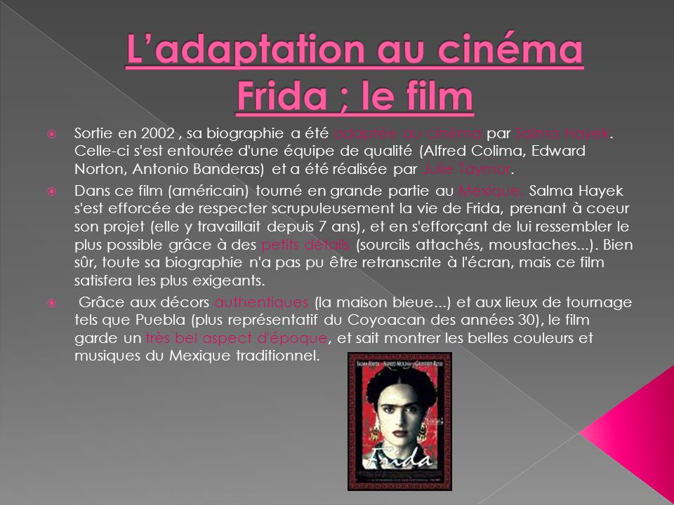 Sortie en 2002 , sa biographie a été adaptée au cinéma par Salma Hayek