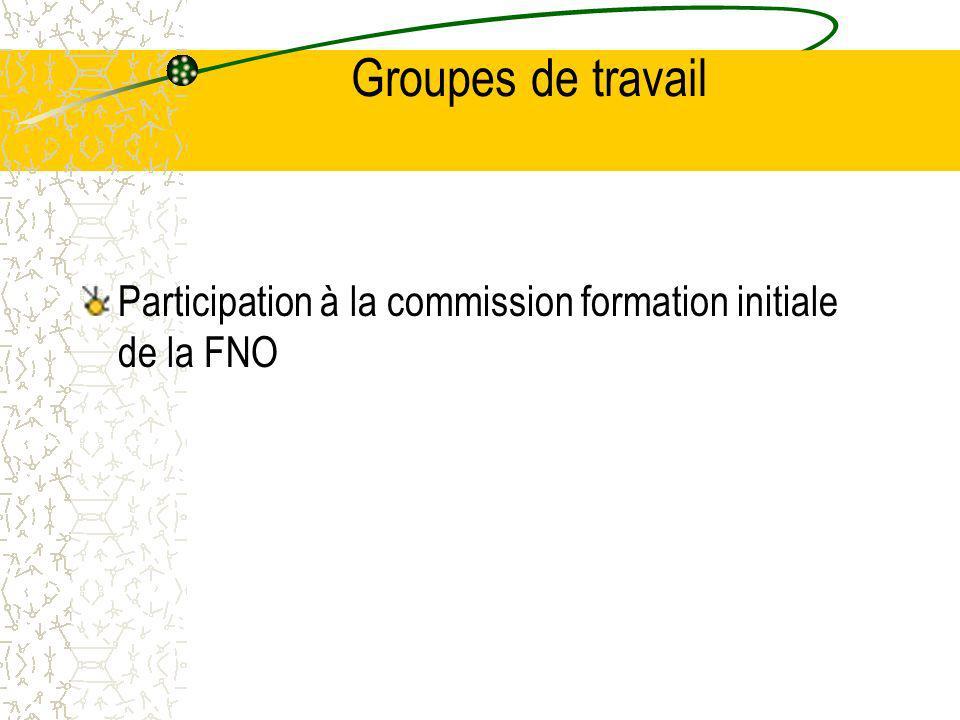 Groupes de travail Participation à la commission formation initiale de la FNO