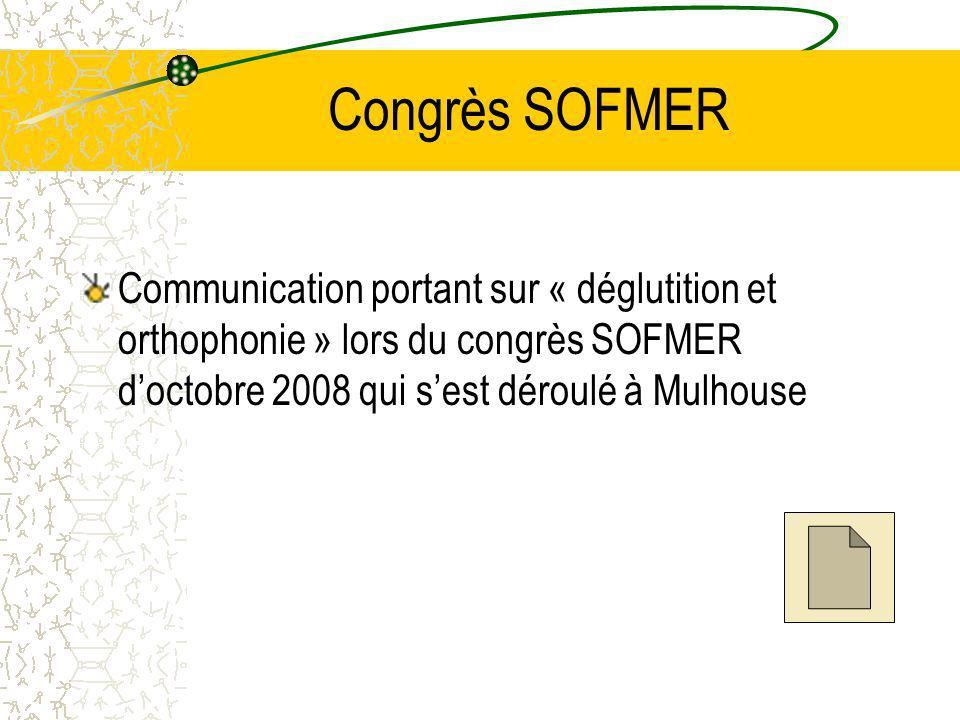 Congrès SOFMER Communication portant sur « déglutition et orthophonie » lors du congrès SOFMER d'octobre 2008 qui s'est déroulé à Mulhouse.