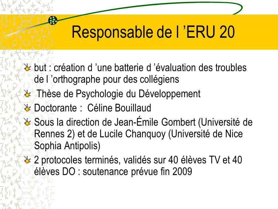 Responsable de l 'ERU 20 but : création d 'une batterie d 'évaluation des troubles de l 'orthographe pour des collégiens.