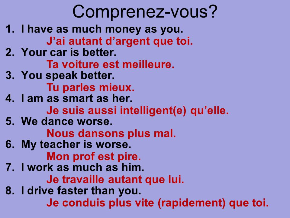 Comprenez-vous 1. I have as much money as you. 2. Your car is better.