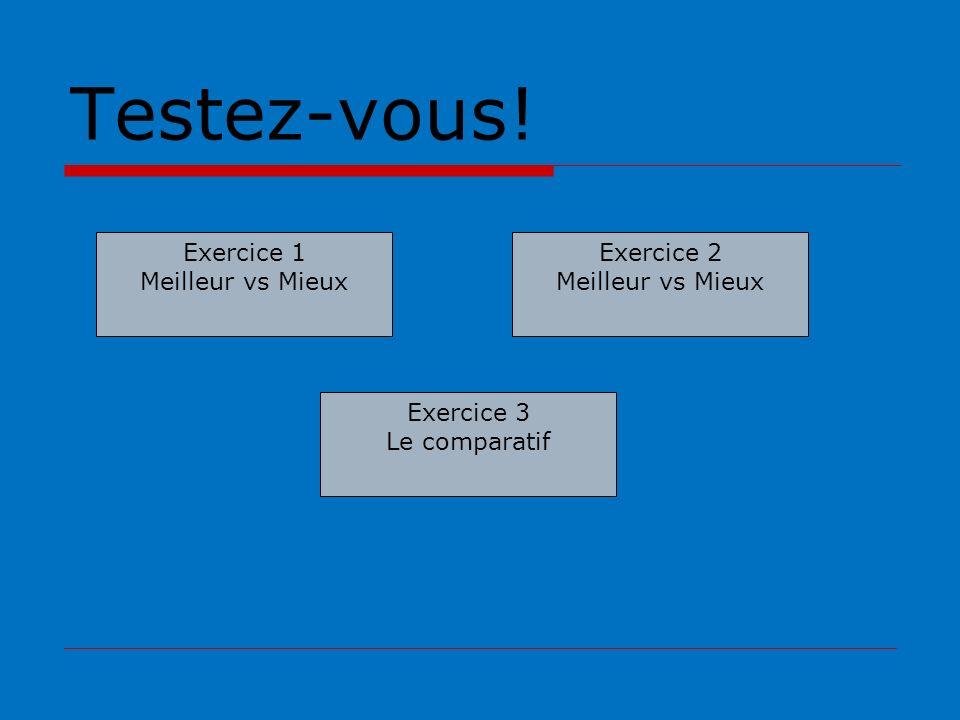 Testez-vous! Exercice 1 Meilleur vs Mieux Exercice 2 Meilleur vs Mieux