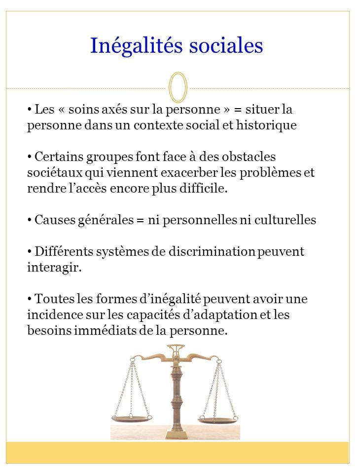 Inégalités sociales Les « soins axés sur la personne » = situer la personne dans un contexte social et historique.