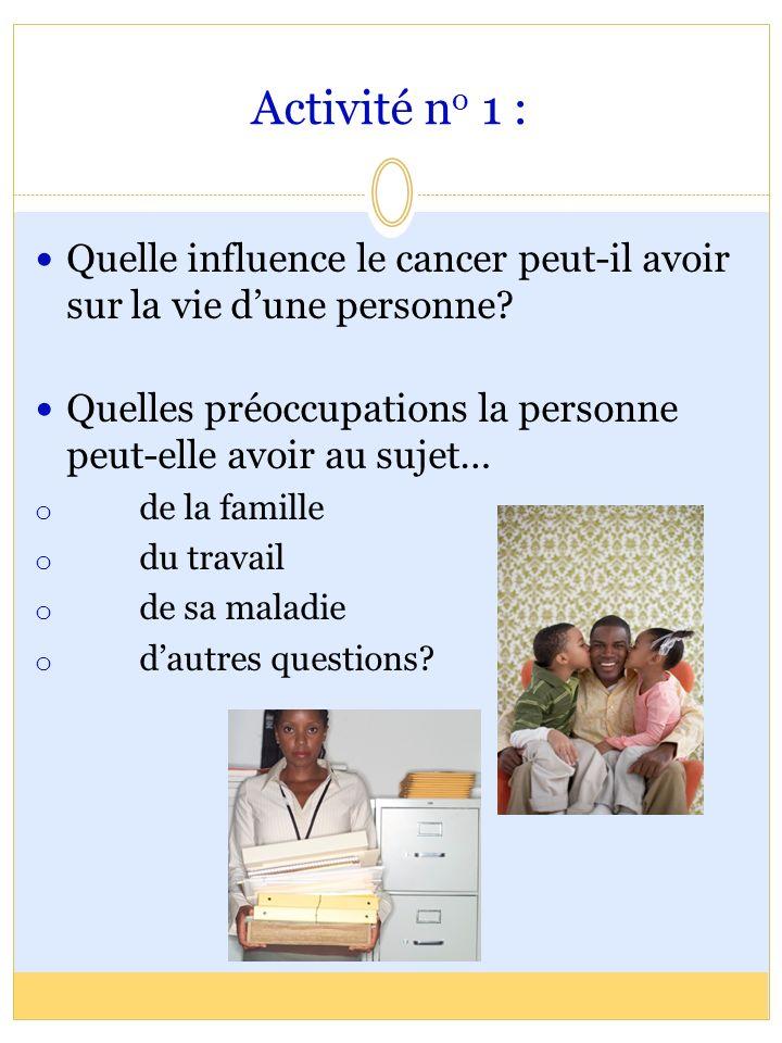 Activité no 1 : Quelle influence le cancer peut‑il avoir sur la vie d'une personne Quelles préoccupations la personne peut‑elle avoir au sujet…