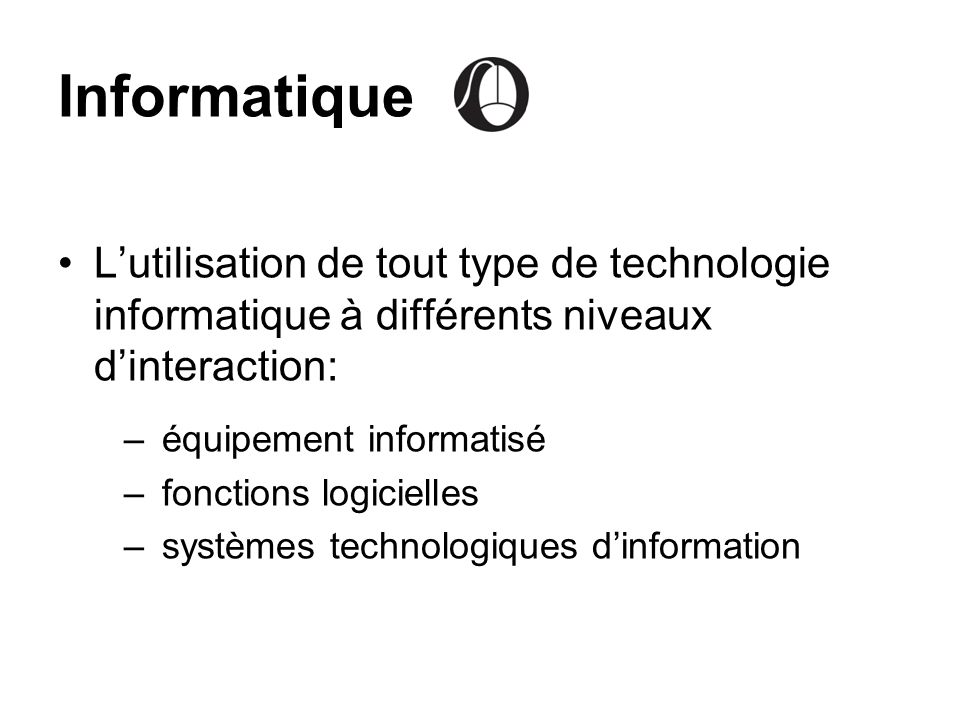 Informatique L'utilisation de tout type de technologie informatique à différents niveaux d'interaction: