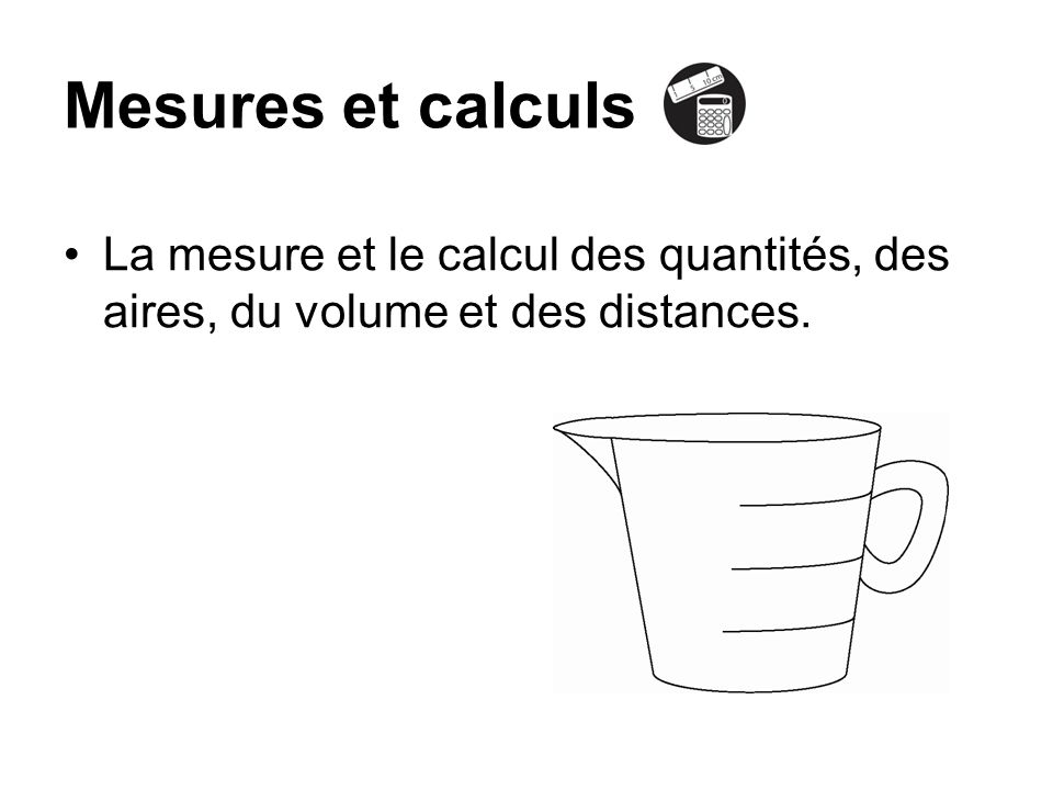 Mesures et calculsLa mesure et le calcul des quantités, des aires, du volume et des distances.