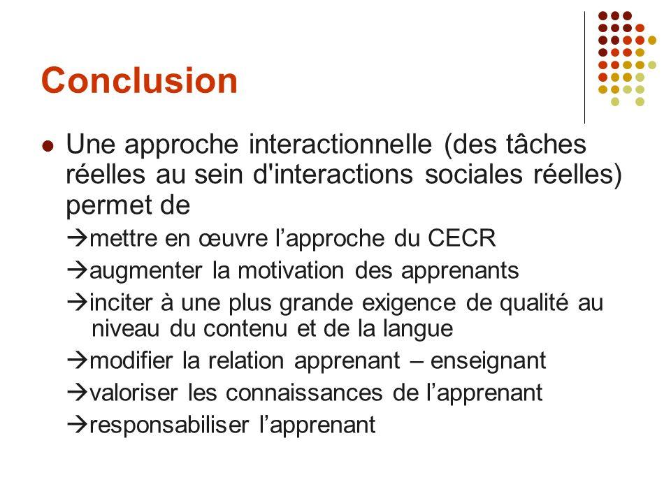 Conclusion Une approche interactionnelle (des tâches réelles au sein d interactions sociales réelles) permet de.