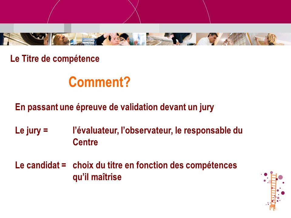 Le Titre de compétence Comment En passant une épreuve de validation devant un jury. Le jury = l'évaluateur, l'observateur, le responsable du.