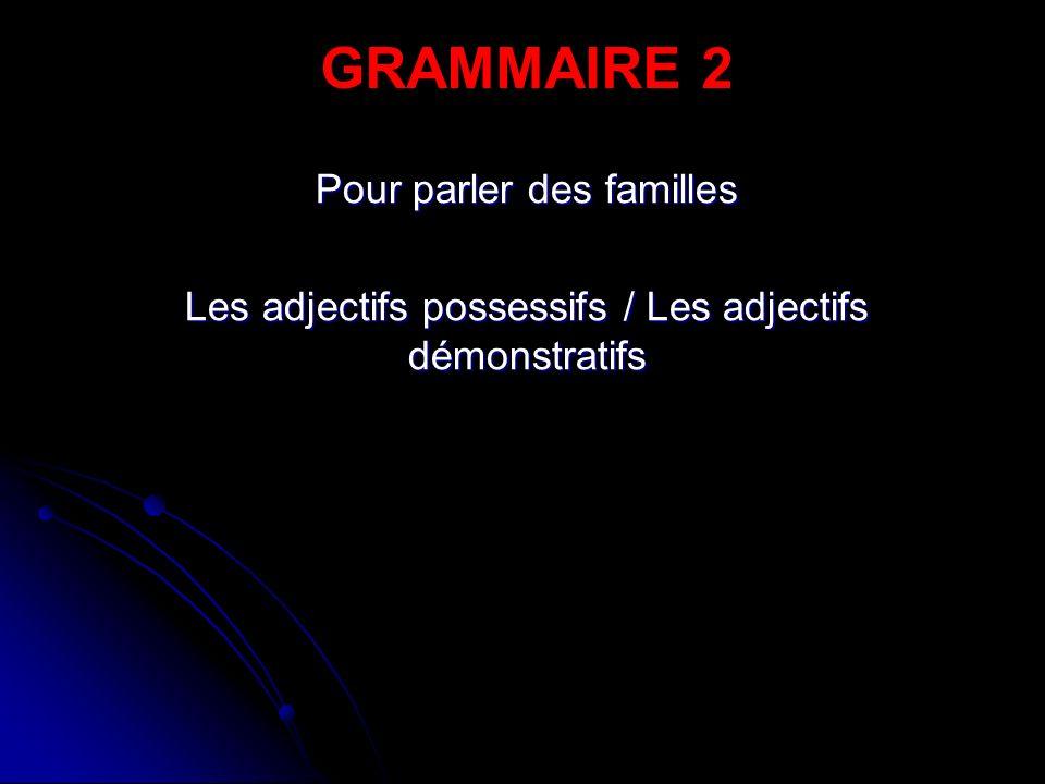 Grammaire 2 Pour parler des familles